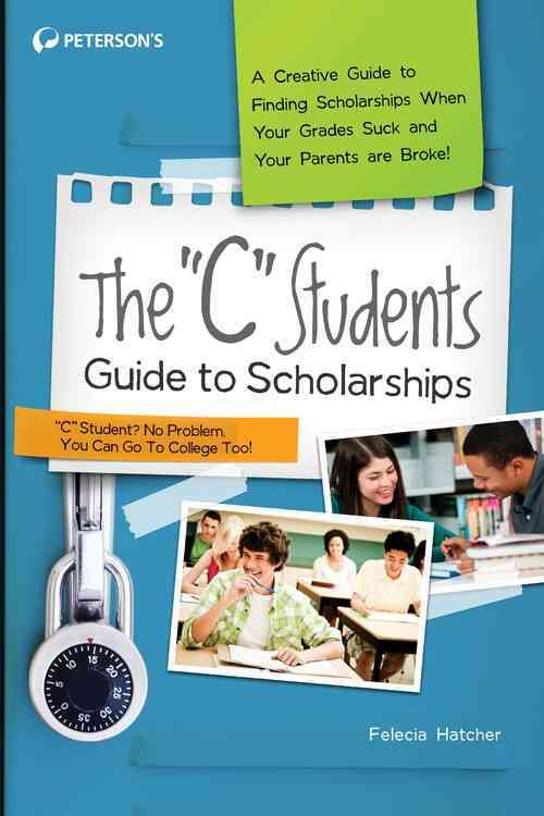 The 'C' Students Guide to Scholarships By Peterson's (COR)
