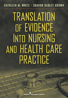 Translation of Evidence into Practice By White, Kathleen/ Dudley-brown, Sharon