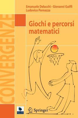 Giochi E Percorsi Matematici By Delucchi, Emanuele/ Gaiffi, Giovanni/ Pernazza, Ludovico